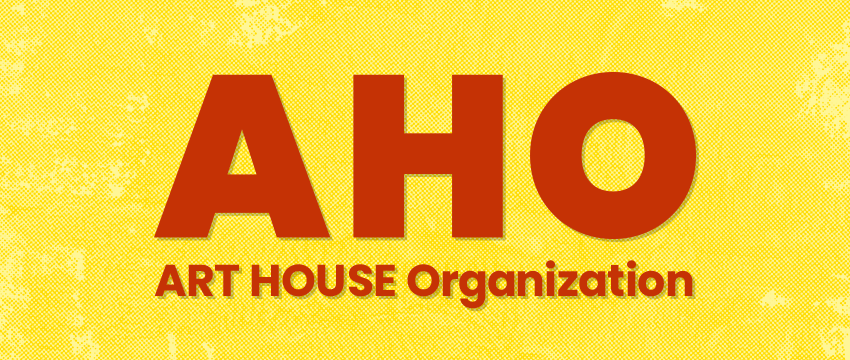 AHO -ART HOUSE ORGANIZATION-
